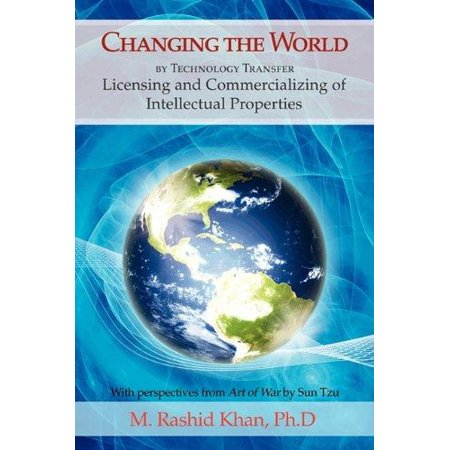 Changing The World By Technology Transfer  Licensing And Commercializing Of Intellectual Properties