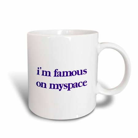 3Drose Im Famous On Myspace  Ceramic Mug  11 Ounce