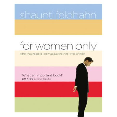 For Women Only : What You Need to Know about the Inner Lives of