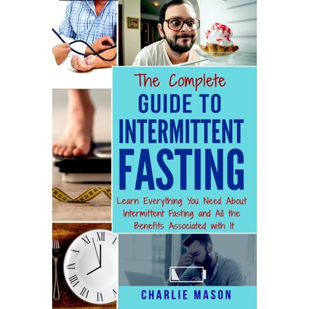 Intermittent Fasting: The Complete Guide To Weight Loss Burn Fat & Build Muscle Healthy Diet: Learn Everything You Need About Intermittent Fastin - (Healthy Meals For Weight Loss And Muscle Gain)