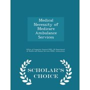 Medical Necessity of Medicare Ambulance Services - Scholar's Choice Edition