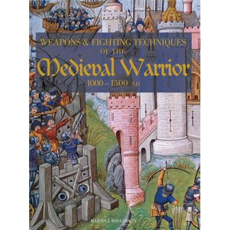 Weapons and Fighting Techiniques of the Medieval Warrior : 1000-1500 AD (Medieval Weapons For Sale)