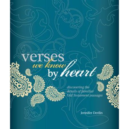 Verses We Know by Heart: Discovering the Details of Familiar Old Testament Passages -