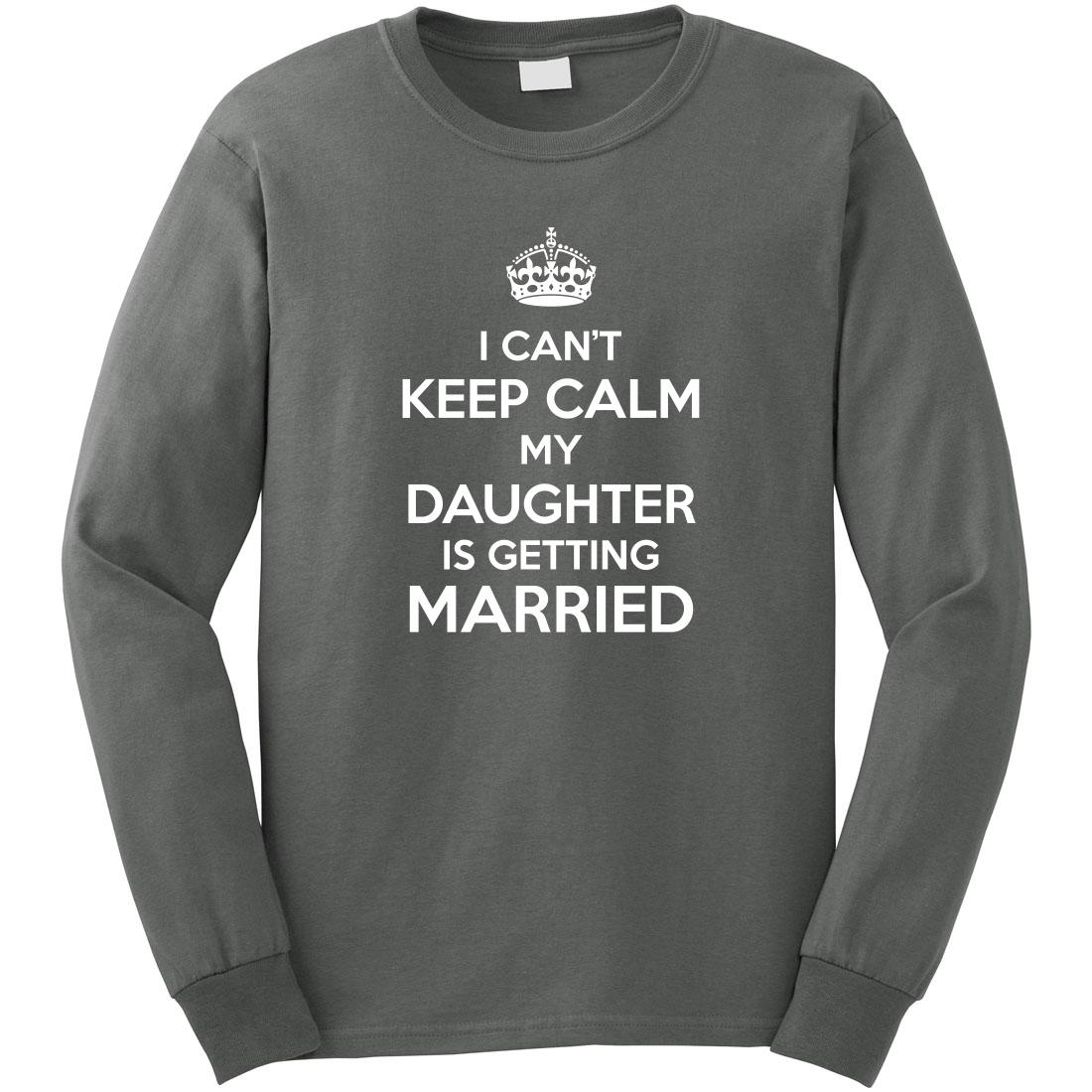 I Can/'t Keep Calm My Daughter is Getting Married ID:877 Shirt