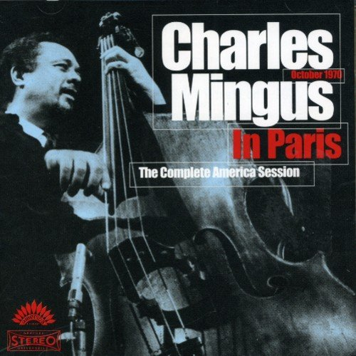 Charles Mingus In Paris Complete America Session