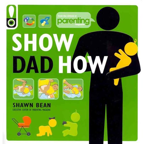 Show Dad How: The New Dad's Guide to Baby's First Year
