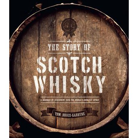 The Story of Scotch Whisky : A Journey of Discovery Into the World's Noblest