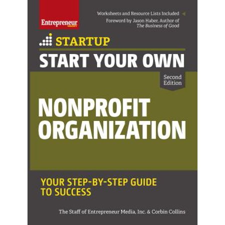 Start Your Own Nonprofit Organization : Your Step-By-Step Guide to