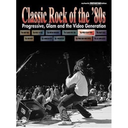 Classic Rock of the '80s -- Progressive, Glam and the Video Generation : Authentic Guitar - 80s Glam Rock