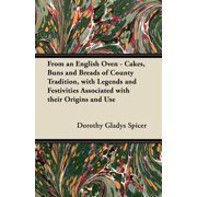 From an English Oven - Cakes, Buns and Breads of County Tradition, with Legends and Festivities Associated with Their Origins and Use