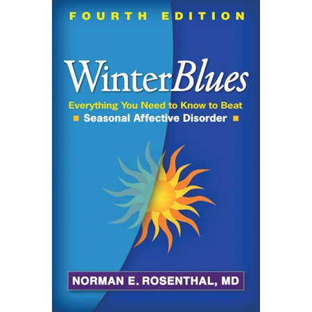 Winter Blues, Fourth Edition : Everything You Need to Know to Beat Seasonal Affective