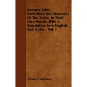 Nursery Tales, Traditions, and Histories of the Zulus, in Their Own Words, with a Translation Into English, and Notes - Vol. I