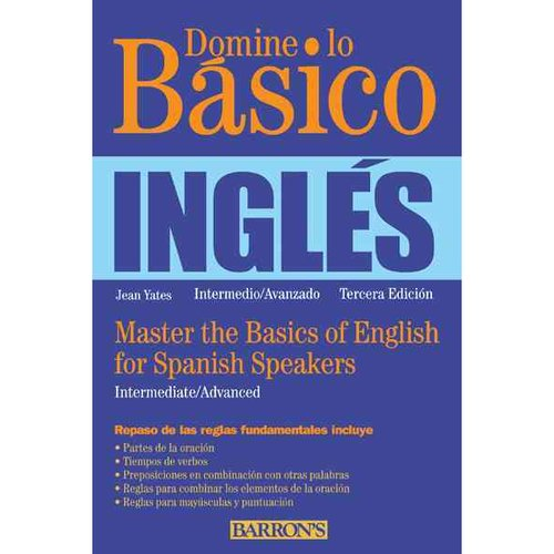 Domine lo Basico / Master the Basics: Master the Basics of English for Spanish Speakers: Intermediate / Advance