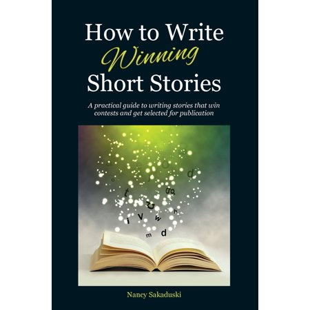 How to Write Winning Short Stories : A practical guide to writing stories that win contests and get selected for