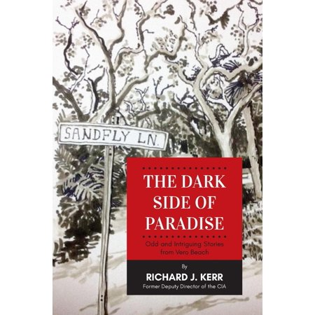 The Dark Side of Paradise : Odd and Intriguing Stories from Vero Beach ()