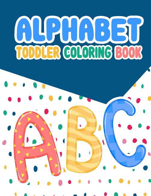 Alphabet: Alphabet Toddler Coloring Book : Alphabet Toddler Coloring Book:  , An Activity Book For Toddlers And Preschool
