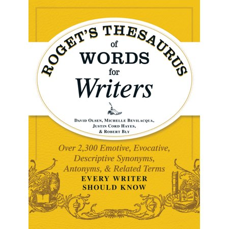 Rogets Thesaurus Of Words For Writers   Over 2 300 Emotive  Evocative  Descriptive Synonyms  Antonyms  And Related Terms Every Writer Should Know