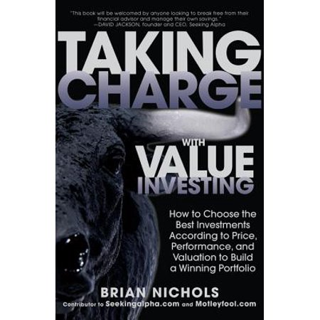 Taking Charge with Value Investing: How to Choose the Best Investments According to Price, Performance, & Valuation to Build a Winning Portfolio -