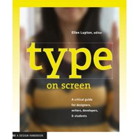 Type on Screen : A Critical Guide for Designers, Writers, Developers, and Students