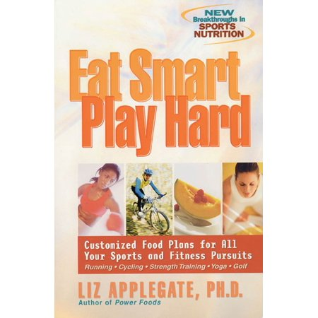 Eat Smart, Play Hard : Customized Food Plans for All Your Sports and Fitness Pursuits ()