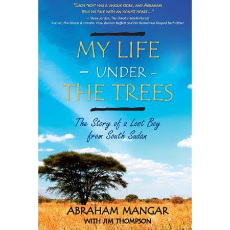My Life Under the Trees : The Story of a Lost Boy from South (My Lemon Tree Has Lost All Its Leaves)