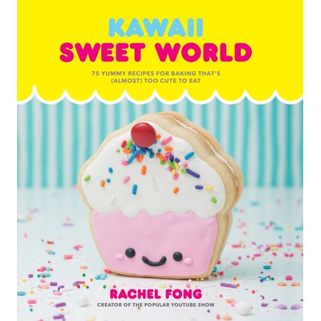 Kawaii Sweet World Cookbook : 75 Yummy Recipes for Baking That's (Almost) Too Cute to (Best Rib Rub Recipe In The World)