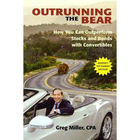 Outrunning The Bear  How You Can Outperform Stocks And Bonds With Convertibles