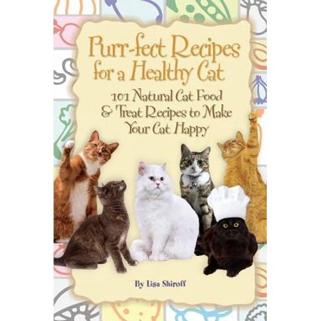 Purr-fect Recipes for a Healthy Cat: 101 Natural Cat Food & Treat Recipes to Make Your Cat Happy - (Natural Foods That Make Your Dick Grow)