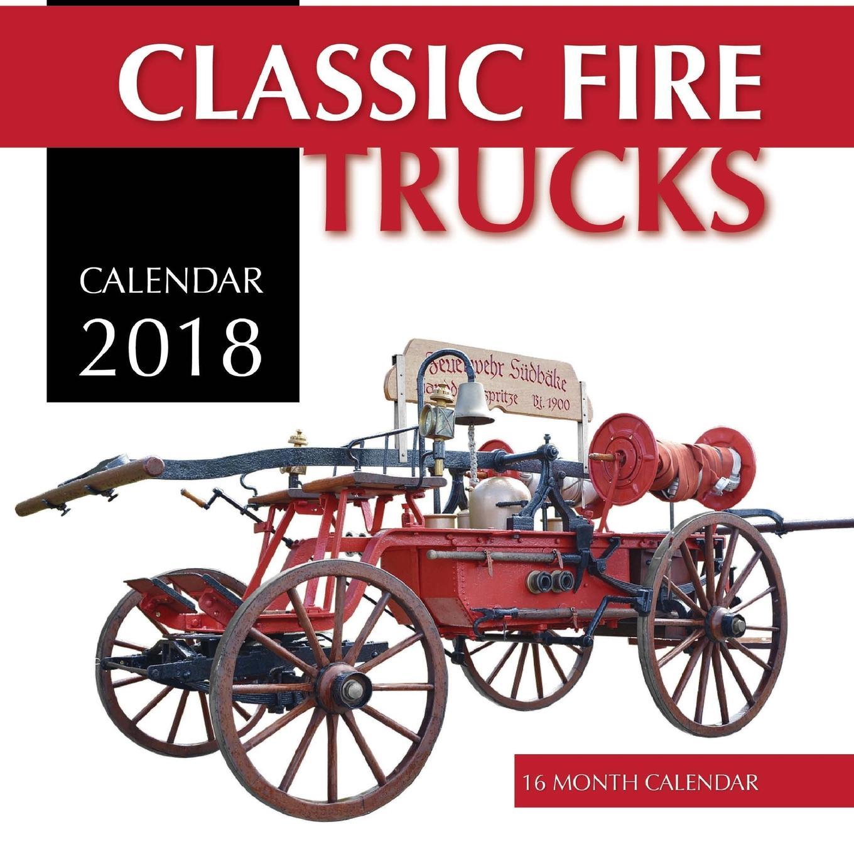 Classic Fire Trucks Calendar 2018: 16 Month Calendar (Paperback)