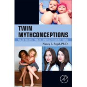 Twin Mythconceptions : False Beliefs, Fables, and Facts about Twins