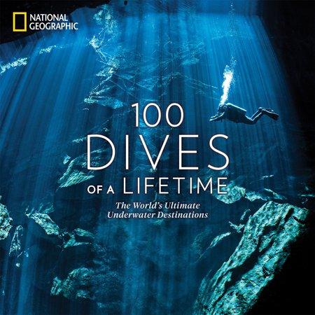 100 Dives of a Lifetime : The World's Ultimate Underwater