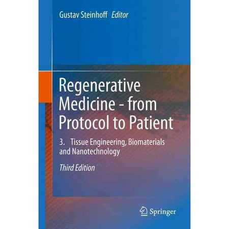 Regenerative Medicine   From Protocol To Patient  Tissue Engineering  Biomaterials And Nanotechnology