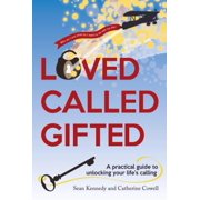 Loved, Called, Gifted : A Practical Guide to Unlocking Your Life's Calling