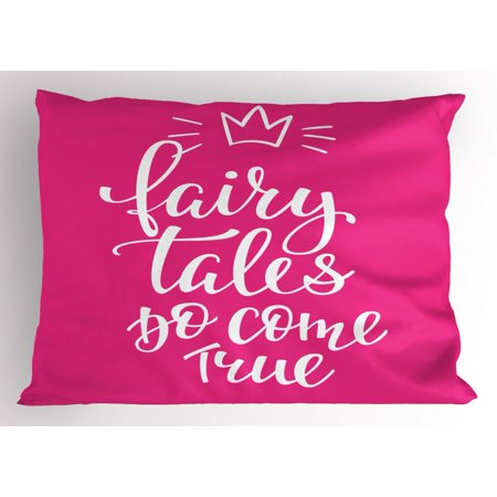 Once Upon a Time Pillow Sham, Fairy Tales Do Come True Inspirational Calligraphy with Princess Crown, Decorative Standard Size Printed Pillowcase, 26 X 20 Inches, Hot Pink White, by - Princess Sham