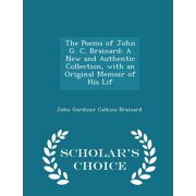 The Poems of John G. C. Brainard : A New and Authentic Collection, with an Original Memoir of His Lif - Scholar's Choice Edition