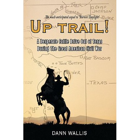 Up Trail! : A Desperate Cattle Drive Out of Texas During the Great American Civil