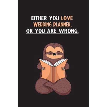 Either You Love Wedding Planner, Or You Are Wrong. : Blank Lined Notebook Journal With A Cute and Lazy Sloth (Best Love Readings For Weddings)