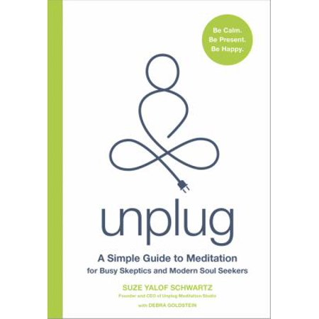 Unplug  A Simple Guide To Meditation For Busy Skeptics And Modern Soul Seekers