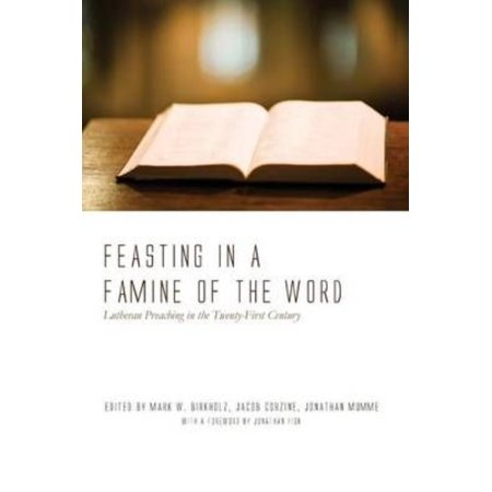 Feasting in a Famine of the Word: Lutheran Preaching in the Twenty-First Century