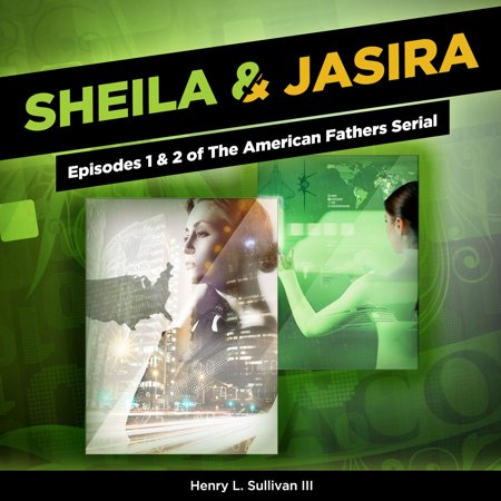 Sheila & Jasira: Episodes 1 & 2 of The American Fathers Serial - Audiobook - Baby Daddy Halloween Episode