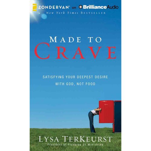 Made to Crave: Satisfying Your Deepest Desire With God, Not Food: Library Edition