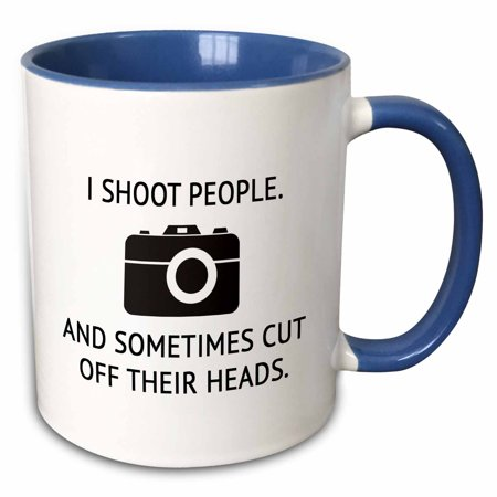 3dRose I SHOOT PEOPLE. AND SOMETIMES CUT OFF THEIR HEADS. - Two Tone Blue Mug, 11-ounce (Head Cut Off)