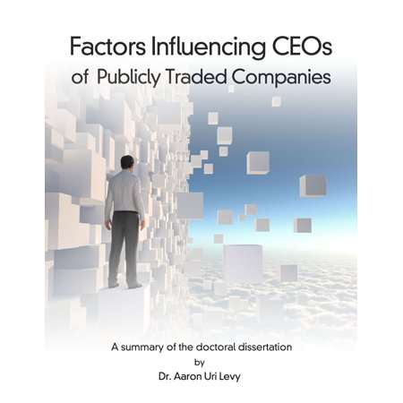 Factors Influencing CEOs of Publicly Traded Companies: -