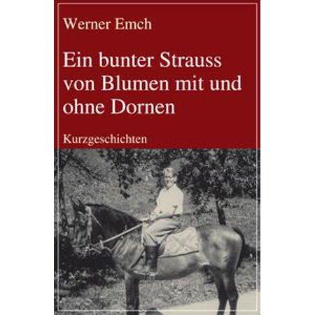 Ein bunter Strauss von Blumen mit und ohne Dornen - eBook (Geschmückt Mit Blumen)