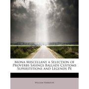 Mona Miscellany a Selection of Proverbs Sayings Ballads Customs Superstitions and Legends Pe