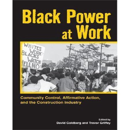Black Power At Work  Community Control  Affirmative Action  And The Construction Industry