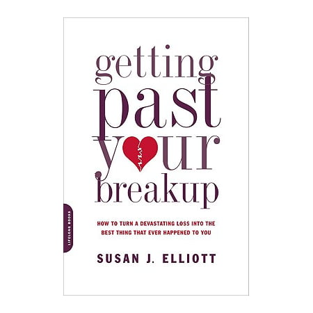 Getting Past Your Breakup : How to Turn a Devastating Loss into the Best Thing That Ever Happened to (Things To Get Your Sister For Her Birthday)