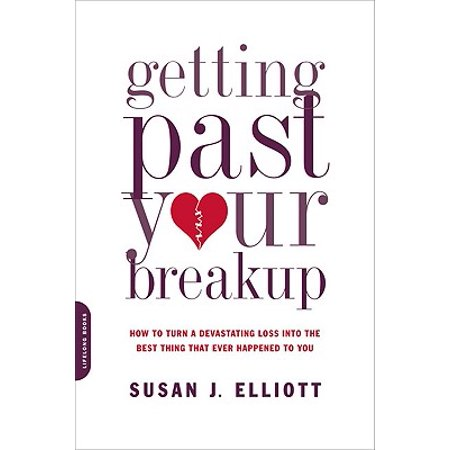 Getting Past Your Breakup : How to Turn a Devastating Loss into the Best Thing That Ever Happened to