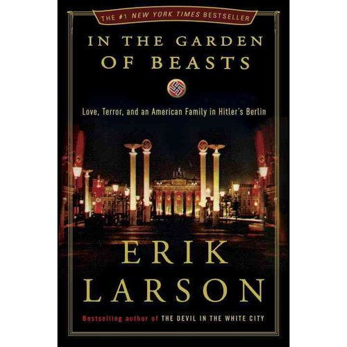 In the Garden of Beasts: Love, Terror, and an American Family in Hitler's Berlin
