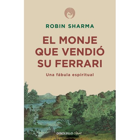 El monje que vendió su Ferarri: Una fábula espiritual / The Monk Who Sold His Ferrari: A Spiritual Fable About Fulfilling Your Dreams & Reaching Your (Who Made Ferrari)